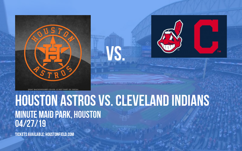 Houston Astros vs. Cleveland Indians at Minute Maid Park