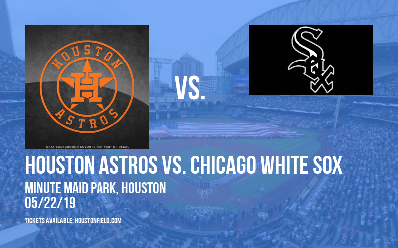 Houston Astros vs. Chicago White Sox at Minute Maid Park
