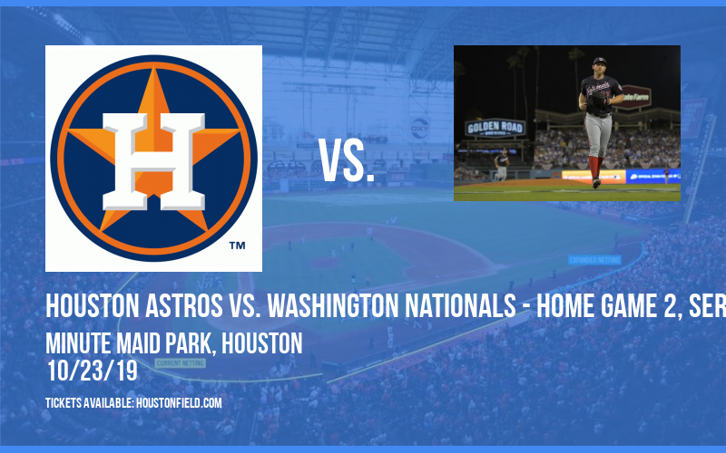World Series: Houston Astros vs. Washington Nationals - Home Game 2, Series Game 2 (If Necessary) at Minute Maid Park