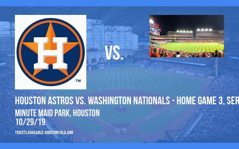 World Series: Houston Astros vs. Washington Nationals - Home Game 3, Series Game 6 at Minute Maid Park