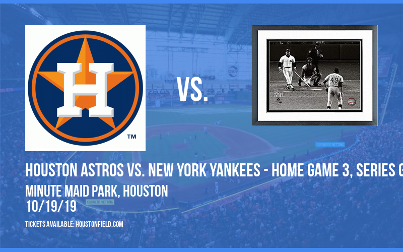 ALCS: Houston Astros vs. New York Yankees - Home Game 3, Series Game 6 (If Necessary) at Minute Maid Park