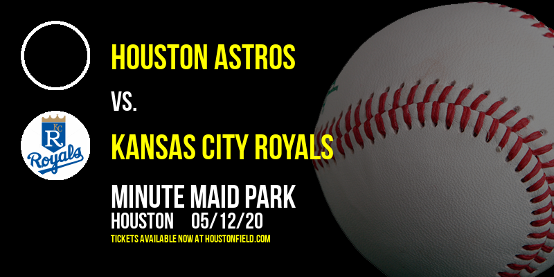 Houston Astros vs. Kansas City Royals at Minute Maid Park