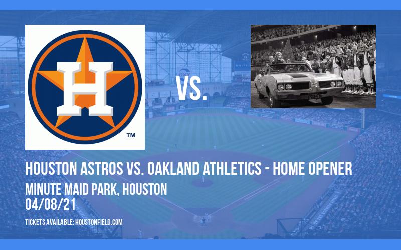 Houston Astros vs. Oakland Athletics - Home Opener at Minute Maid Park