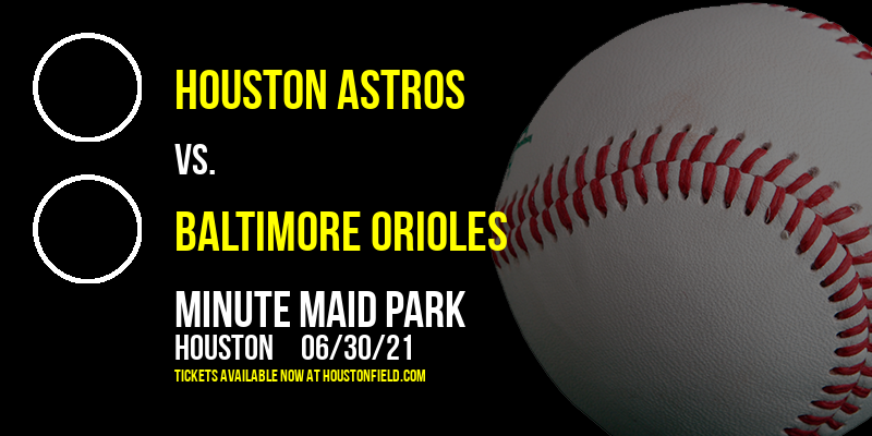 Houston Astros vs. Baltimore Orioles at Minute Maid Park