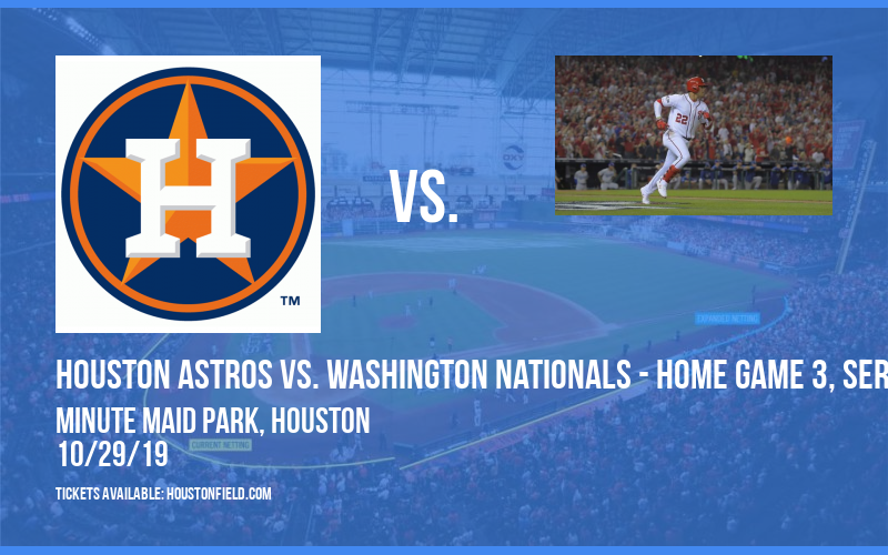 World Series: Houston Astros vs. Washington Nationals - Home Game 3, Series Game 6 (If Necessary) at Minute Maid Park