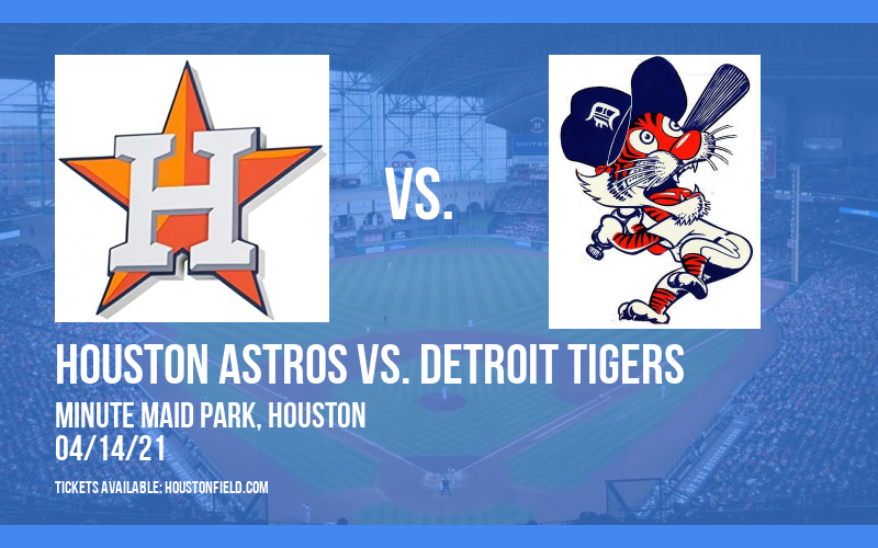 Houston Astros vs. Detroit Tigers [CANCELLED] at Minute Maid Park