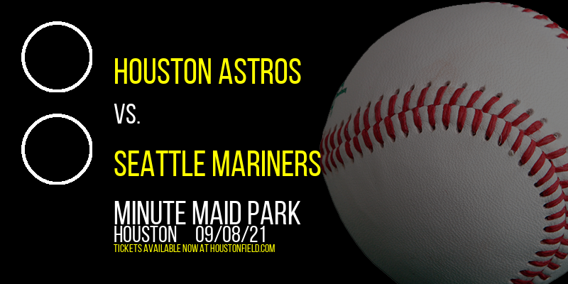 Houston Astros vs. Seattle Mariners at Minute Maid Park